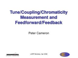 Tune/Coupling/Chromaticity Measurement and Feedforward/Feedback