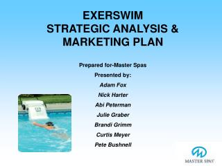EXERSWIM                  STRATEGIC ANALYSIS &              MARKETING PLAN