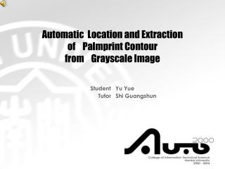 Automatic  Location and Extraction of    Palmprint Contour from    Grayscale Image