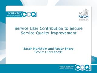 Service User Contribution to Secure Service Quality Improvement Sarah Markham and Roger Sharp