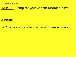 HW #  67-  Complete your Genetic Disorder Essay  Warm up