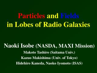 Particles  and  Fields in Lobes of Radio Galaxies