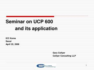 Seminar on UCP 600  		and its application ICC Korea Seoul  April 22, 2008 Gary Collyer 						Collyer Consulting LLP