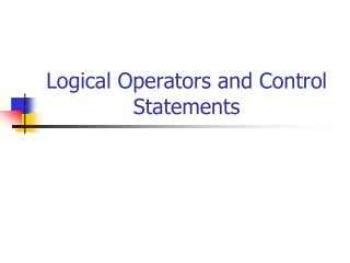 Logical Operators and Control Statements