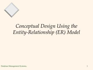 Conceptual Design Using the Entity-Relationship (ER) Model