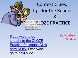 Context Clues,  Tips for the Reader                      &        CLOZE PRACTICE By Mr. Skelly