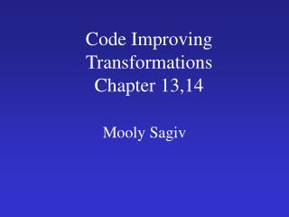 Code Improving Transformations  Chapter 13,14