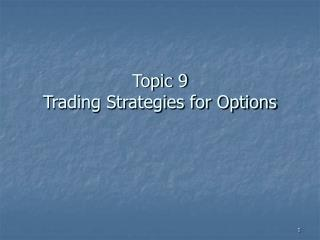 Topic 9 Trading Strategies for Options