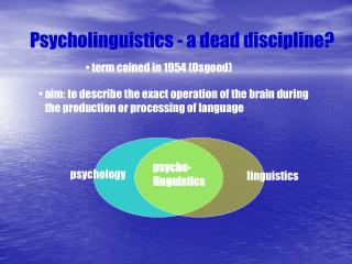 Psycholinguistics - a dead discipline?