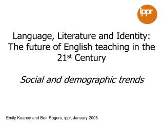 Language, Literature and Identity:  The future of English teaching in the 21 st  Century Social and demographic trends