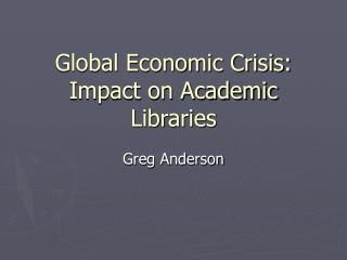 Global Economic Crisis: Impact on Academic Libraries