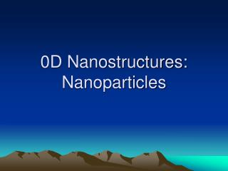 0D Nanostructures: Nanoparticles