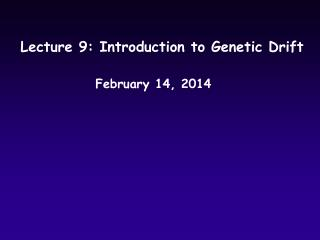 Lecture 9: Introduction to Genetic Drift