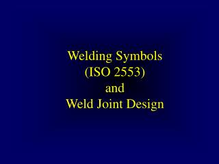 Welding Symbols (ISO 2553) and  Weld Joint Design