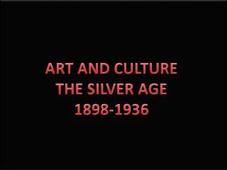 ART AND  CULTURE THE SILVER  AGE 1898-1936