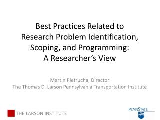 Martin Pietrucha, Director The Thomas D. Larson Pennsylvania Transportation Institute