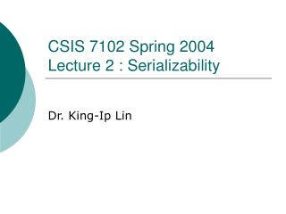 CSIS 7102 Spring 2004 Lecture 2 : Serializability
