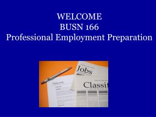 WELCOME BUSN 166 Professional Employment Preparation