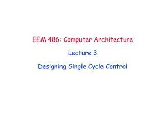 EEM 486 : Computer Architecture Lecture  3 Designing Single Cycle Control