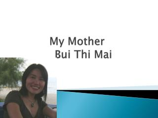 My Mother			            Bui  Thi  Mai