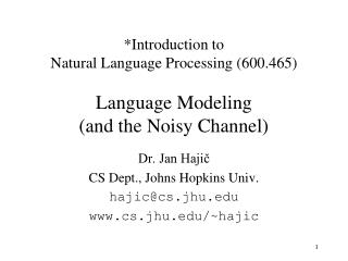 *Introduction to  Natural Language Processing (600.465) Language Modeling  (and the Noisy Channel)