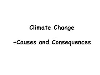 Climate Change -Causes and Consequences