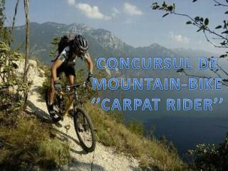 CONCURSUL DE MOUNTAIN-BIKE ''CARPAT RIDER''
