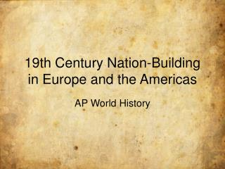 19th Century Nation-Building in Europe and the Americas