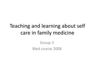Teaching and learning about self care in family medicine