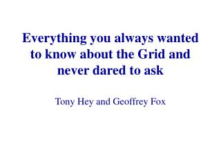 Everything you always wanted to know about the Grid and never dared to ask