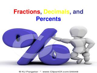 Fractions ,  Decimals , and  Percents