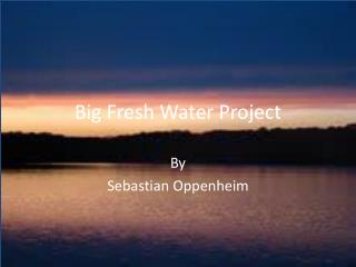 Big Fresh Water Project