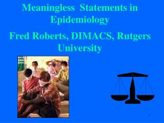 Meaningless  Statements in  Epidemiology Fred Roberts, DIMACS, Rutgers University