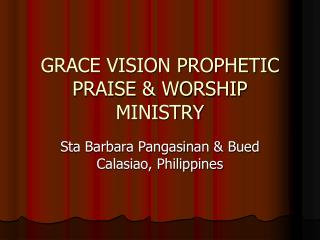 GRACE VISION PROPHETIC PRAISE & WORSHIP MINISTRY