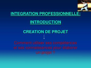 INTEGRATION PROFESSIONNELLE: INTRODUCTION CREATION DE PROJET