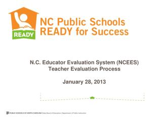 N.C. Educator Evaluation System (NCEES) Teacher Evaluation Process  January 28, 2013
