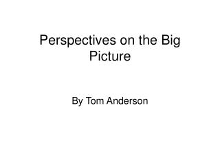 Perspectives on the Big Picture