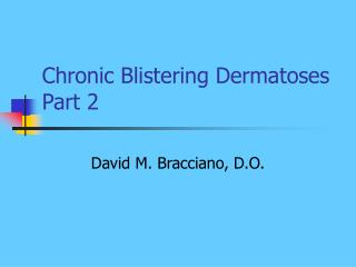 Chronic Blistering Dermatoses Part 2