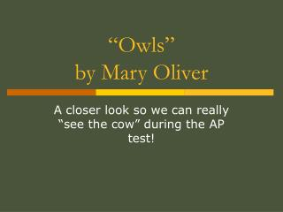 "essay owls mary oliver This lesson helps to prepare students for writing the rhetorical analysis essay from the 2001 ap lang exam (question 2) passage from ""owls"" by mary oliver."