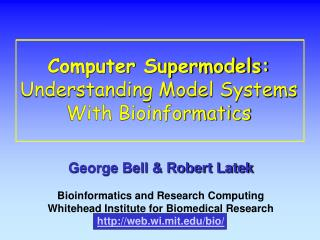 Computer Supermodels: Understanding Model Systems With Bioinformatics