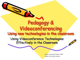 Pedagogy & Videoconferencing Using new technologies in the classroom