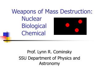 Weapons of Mass Destruction: 	Nuclear 	Biological 	Chemical