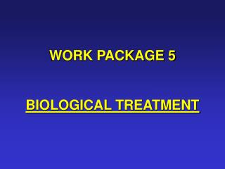WORK PACKAGE 5 BIOLOGICAL TREATMENT