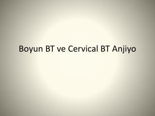 Boyun BT ve Cervical BT Anjiyo
