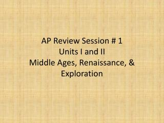 AP Review Session # 1 Units I and II Middle Ages, Renaissance, & Exploration
