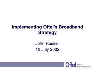 Implementing Oftel's Broadband Strategy