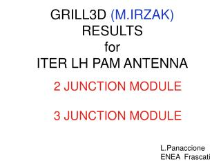 GRILL3D  (M.IRZAK)  RESULTS  for ITER LH PAM ANTENNA