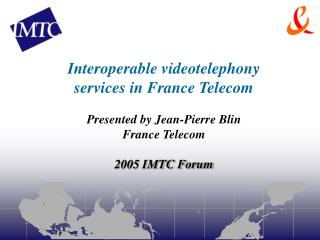 Interoperable videotelephony services in France Telecom Presented by Jean-Pierre Blin
