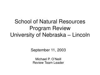 School of Natural Resources Program Review  University of Nebraska – Lincoln