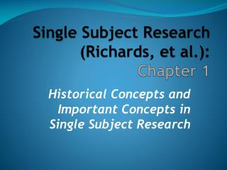 Single Subject Research (Richards, et al.):  Chapter 1
